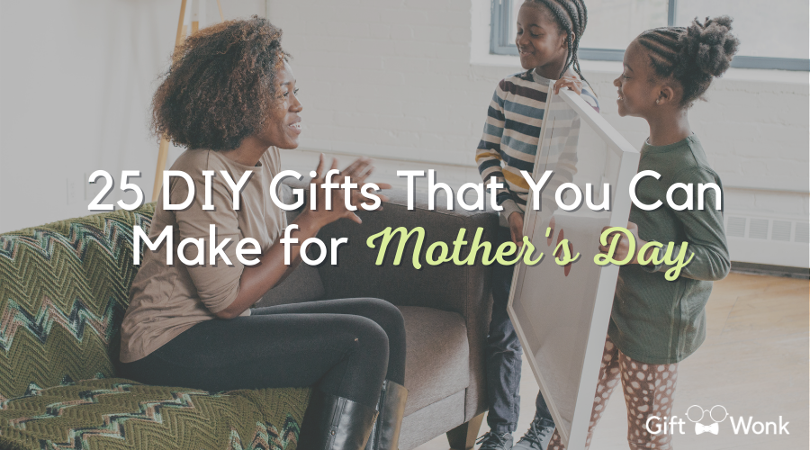 25 DIY Gifts That You Can Make for Mother's Day