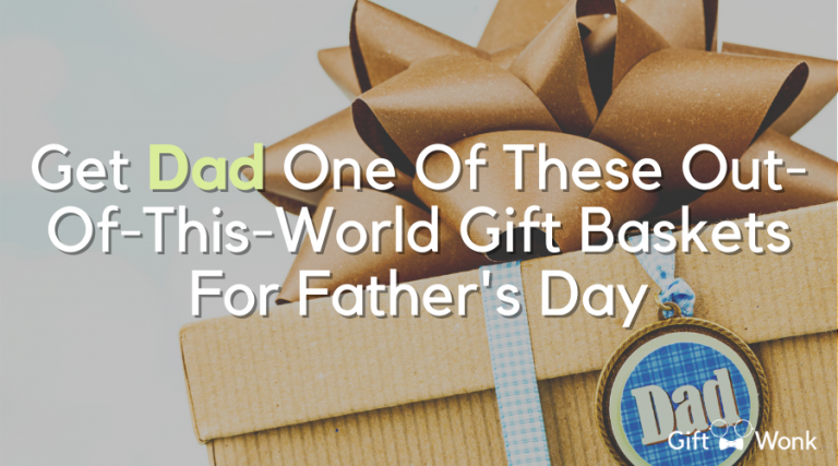 Get Dad One of These Out-Of-This-World Gift Baskets For Father's Day