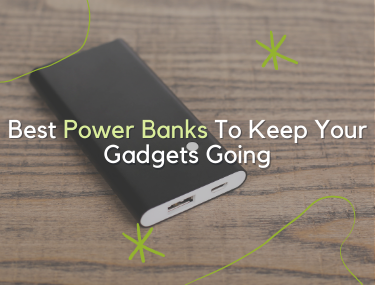 Best Power Banks To Keep Your Gadgets Going